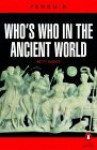 Who's Who in the Ancient World: A Handbook to the Survivors of the Greek and Roman Classics - Betty Radice