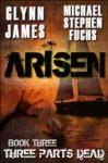 Arisen, Book Three - Three Parts Dead - Glynn James, Michael Stephen Fuchs