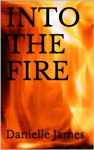Into the Fire - Danielle James
