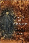 Fall of Frost: A Novel - Brian Hall