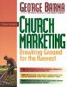 A Step-By-Step Guide to Church Marketing Breaking Ground for the Harvest - George Barna, Virginia Woodard