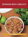 Spanish Rice Greats: Delicious Spanish Rice Recipes, the Top 51 Spanish Rice Recipes - Jo Franks