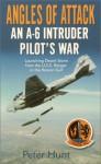 Angles of Attack: An A-6 Intruder Pilot's War - Peter Hunt