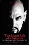 Secret Life of a Satanist: The Authorized Biography of Anton Szandor LaVey - Blanche Barton