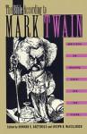 The Bible According to Mark Twain: Writings on Heaven, Eden and the Flood - Mark Twain, Joseph B. Mccullough, Howard G. Baetzhold