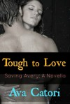 Tough to Love: Saving Avery (A Novella) - Ava Catori