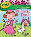Crayola Princess Pink - Justine Korman Fontes, Luana Rinaldo