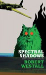 Spectral Shadows: Three Supernatural Novellas (Blackham's Wimpey, The Wheatstone Pond, Yaxley's Cat) - Robert Westall