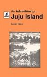 An Adventure to Juju Island - Gabriel Okara