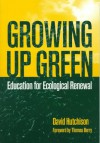 Growing Up Green: Education for Ecological Renewal - David Hutchison, Thomas Berry