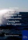 Leben Und Abenteuer Des Weltbekannten Seer Ubers Bob Singleton - Daniel Defoe