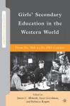 Girls' Secondary Education in the Western World: From the 18th to the 20th Century - James C. Albisetti, Joyce Goodman, Rebecca Rogers