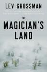 The Magician's Land - Lev Grossman