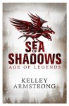 Sea of Shadows: Number 1 in series (Age of Legends) - Kelley Armstrong