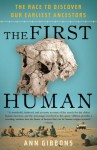 The First Human: The Race to Discover Our Earliest Ancestors - Ann Gibbons