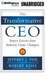 The Transformative CEO: Impact Lessons from Industry Game Changers - Jeffrey J. Fox, Jeffrey J. Fox, Robert Reiss