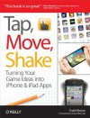 Tap, Move, Shake: Turning Your Game Ideas into iPhone & iPad Apps - Todd Moore, Steve Wozniak