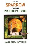Sparrow on the Prophet's Tomb / Poems - Daniel Moore