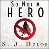 So Not a Hero - S. J. Delos, Angela Brazil, Tantor Audio