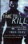Time To Kill: The Soldier's Experience of War in the West 1939-1945 - Paul Addison, Angus Calder, Len Deighton