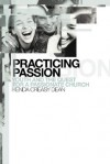 Practicing Passion: Youth and the Quest for a Passionate Church - Kenda Creasy Dean