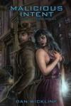 Malicious Intent: A Lucius Fogg Novel - Dan Wickline