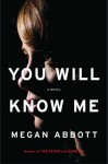 You Will Know Me - Megan Abbott