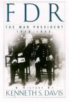 FDR: The War President, 1940-1943: A History - Kenneth Sydney Davis