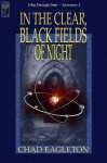 In The Clear, Black Fields of Night - Chad Eagleton