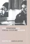 The Feminism and Visual Culture Reader (In Sight: Visual Culture) - Amelia Jones