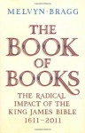 The Book of Books: A Biography of the King James Bible, 1611-2011 - Melvyn Bragg