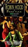 Robin Hood & Friar Tuck: Zombie Killers - Paul A. Freeman