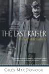 The Last Kaiser: The Life of Wilhelm II - Giles MacDonogh