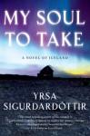 My Soul to Take - Yrsa Sigurðardóttir, Bernard Scudder, Anna Yates