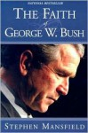 The Faith Of George W. Bush: Bush's spiritual journey and how it shapes his administration - Stephen Mansfield