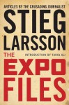 The Expo Files: Articles by the Crusading Journalist - Stieg Larsson, Tariq Ali, Laurie Thompson