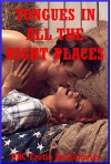 Tongues in All the Right Places: Five Explicit Erotica Stories - Kaddy Delora, Hope Parsons, Constance Slight, Alice Drake, Brianna Spelvin