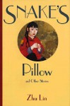 Snake's Pillow: And Other Stories - Zhu Lin, Richard King