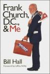 Frank Church, D.C., and Me - Bill Hall