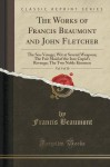 The Works of Francis Beaumont and John Fletcher, Vol. 9 of 10: The Sea-Voyage; Wit at Several Weapons; The Fair Maid of the Inn; Cupid's Revenge; The Two Noble Kinsmen (Classic Reprint) - Francis Beaumont