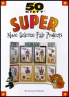 50 Nifty Super More Science Fair Projects - Natalie Goldstein