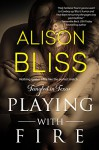Playing With Fire (Tangled in Texas) - Alison Bliss