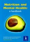 Nutrition and Mental Health: a Handbook: An Essential Guide to the Relationship Between Diet and Mental Health - Michael Crawford, Oscar Umahro Cadogan, Alexandra J. Richardson, Martina Watts