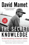 The Secret Knowledge: On the Dismantling of American Culture - David Mamet