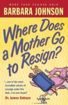 Where Does a Mother Go to Resign? - Barbara Johnson