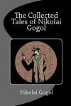 The Collected Tales of Nikolai Gogol - Nikolai Gogol