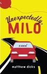 Unexpectedly, Milo - Matthew Dicks