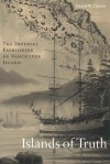Islands of Truth: The Imperial Fashioning of Vancouver Island - Daniel Clayton