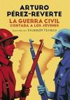 La guerra civil contada a los jóvenes - Arturo Pérez-Reverte