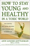 How to Stay Young and Healthy in a Toxic World - Ann Louise Gittleman